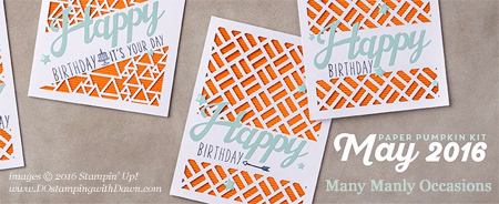 Paper Pumpkin May 2016, check out Dawn's variations of Many Manly Occasions #dostamping #stampinup