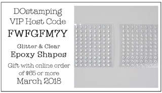 DOstamping March 2018 Host Code FWFGFM7Y- Glitter & Clear Epoxy Shapes Gift with qualifying order #dostamping #shopwithdawn #hostcode #freegift