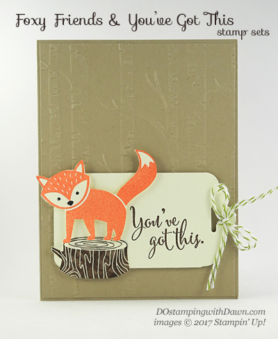 Stampin' Up! You've Got This and Foxy Friends card shared by Dawn Olchefske #dostamping