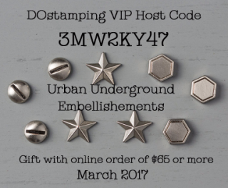 March 2017 DOstamping VIP Host Code 3MW2KY47 - gift with $65 or more order, Urban Underground Embellishments