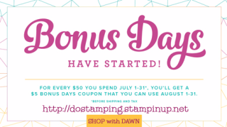Stampin' Up! Bonus Days are back for July 2017.  Shop with Dawn Olchefske