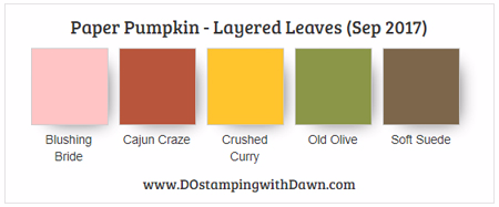 Paper Pumpkin colors for Sep 2017 Layered Leaves Blushing Bride, Cajun Craze, Crushed Curry, Old Olive, Soft Suede #paperpumpkin #layeredleaves #colorcombo #stampinup #dostamping