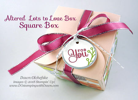 Square Gift Box Altered Lots to Love Box Framelits from Stampin' Up! created by Dawn Olchefske #dostamping  #stampinup #handmade #cardmaking #stamping #diy #rubberstamping #papercrafting #sweetsoriee #giftbox #packaging