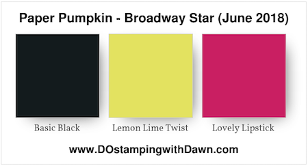 June 2018 Broadway Star Paper Pumpkin Coordinating Stampin' Up! Colors: Basic Black, Lemon Lime Twist, Lovely Lipstick