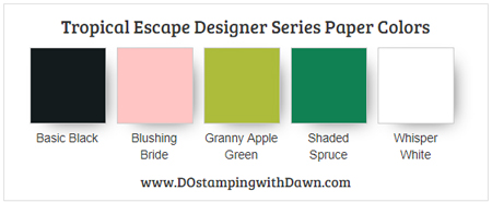 Stampin' Up! Tropical Escape Designer Series Paper colors, Basic Black, Blushing Bride, Granny Apple Green, Shaded Spruce and Whisper White  - shared by Dawn Olchefske #stampinup #dostamping #tropicalescape #colorcombo