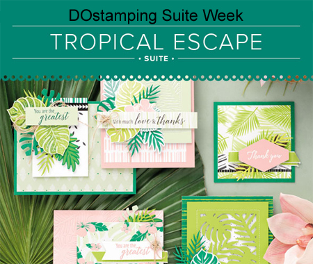 DOstamping Suite Week - Tropical Escape Inspiration #dostamping #stampinup #tropicalescape #tropicalchic