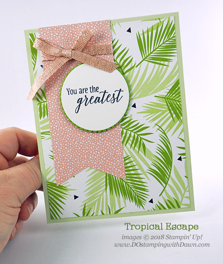 Stampin' Up! Tropical Escape Suite, Tropical Chic Stamp Set, Tropical Thinlits Dies shared by Dawn Olchefske #dostamping  #stampinup #handmade #cardmaking #stamping #papercrafting #tropicalescape