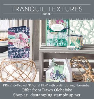 DOstamping November order BONUS - FREE Tranquil Textures Suite 10-Project Tutorial PDF, shop with Dawn Olchefske, https://bit.ly/shopwithdawn