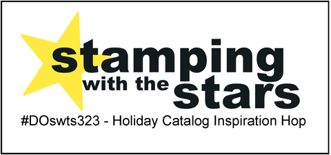 #DOswts323 | Stamping with the STARS Holiday Catalog inspiration hop #DOstamperSTARS #sketch #dostamperSTARS