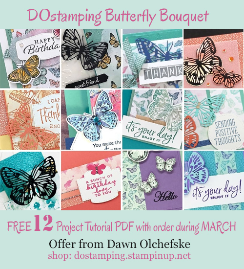 DOstamping MARCH 2021 order BONUS-FREE Butterfly Bouquet 12-Project Tutorial PDF Shop with Dawn Olchefske #dostamping-#cardmaking-#stampinup-500