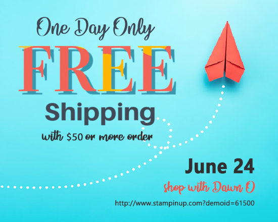 Stampin' Up! FREE SHIPPING June 24 shop with Dawn Olchefske